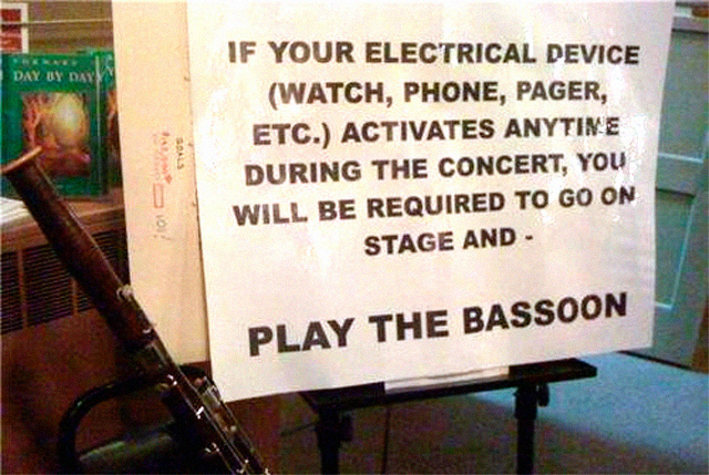 If your electrical device activates anytime during the concert, you will be required to go on stage and play the bassoon.